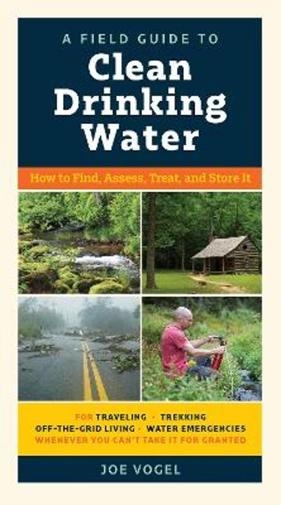 A Field Guide to Clean Drinking Water - Joe Vogel