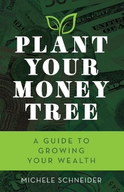 Plant Your Money Tree - Michele Schneider