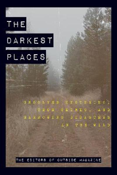 The Darkest Places - The Editors of Outside Magazine