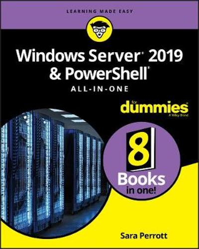 Windows Server 2019 & PowerShell All-in-One For Dummies - Sara Perrott