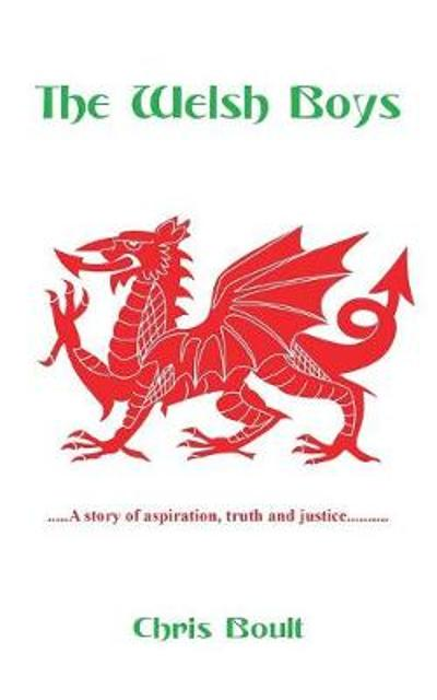 The Welsh Boys: A story of aspiration, truth and justice - Chris Boult