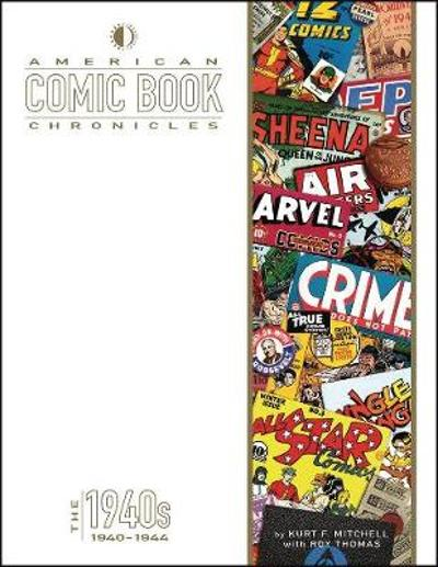 American Comic Book Chronicles: 1940-1944 - Kurt F. Mitchell