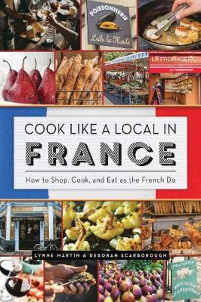 Cook Like a Local in France - Lynne Martin