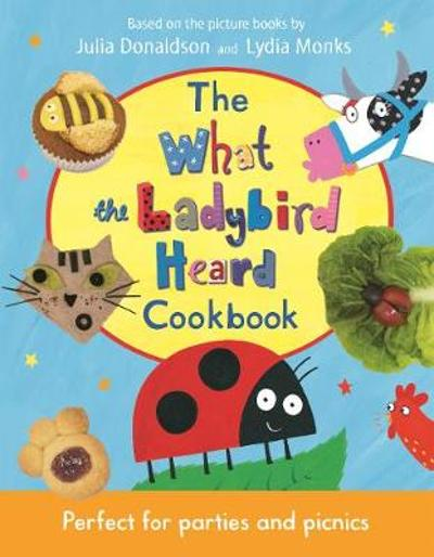 The What the Ladybird Heard Cookbook - Julia Donaldson