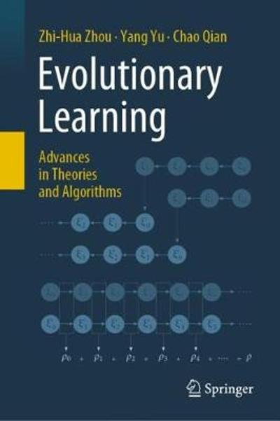 Evolutionary Learning: Advances in Theories and Algorithms - Zhi-Hua Zhou