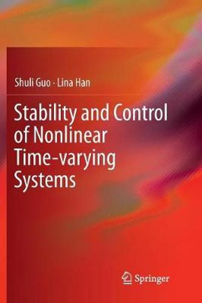 Stability and Control of Nonlinear Time-varying Systems - Shuli Guo