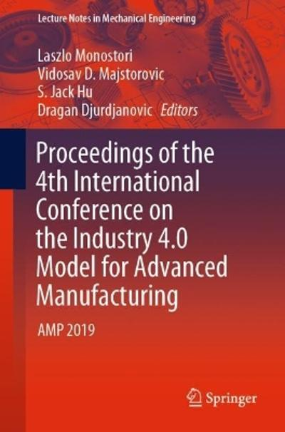 Proceedings of the 4th International Conference on the Industry 4.0 Model for Advanced Manufacturing - Laszlo Monostori