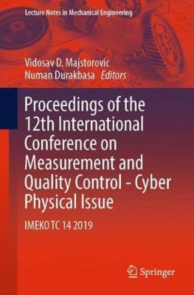 Proceedings of the 12th International Conference on Measurement and Quality Control - Cyber Physical Issue - Vidosav D. Majstorovic