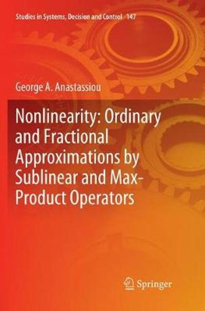 Nonlinearity: Ordinary and Fractional Approximations by Sublinear and Max-Product Operators - George A. Anastassiou