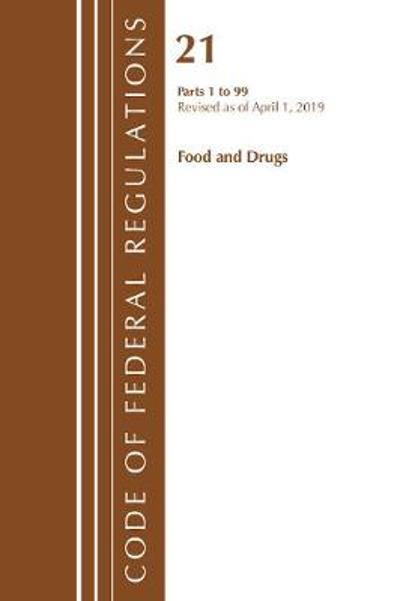 Code of Federal Regulations, Title 21 Food and Drugs 1-99, Revised as of April 1, 2019 - Office Of The Federal Register (U.S.)