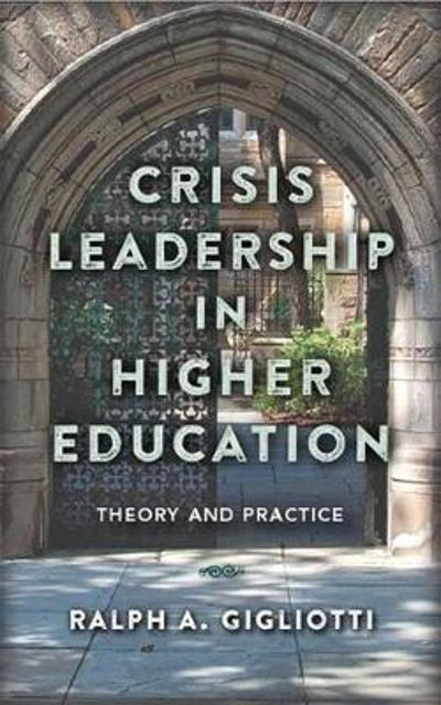 Crisis Leadership in Higher Education - Ralph A Gigliotti