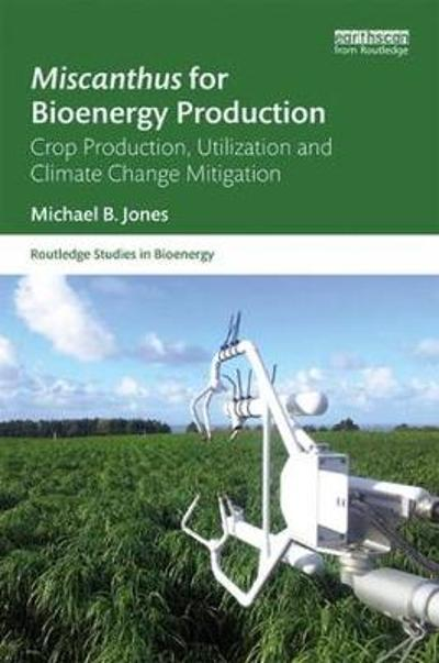 Miscanthus for Bioenergy Production - Michael B. Jones