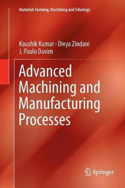 Advanced Machining and Manufacturing Processes - Kaushik Kumar