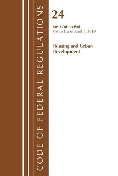 Code of Federal Regulations, Title 24 Housing and Urban Development 1700-End, Revised as of April 1, 2019 - Office Of The Federal Register (U.S.)