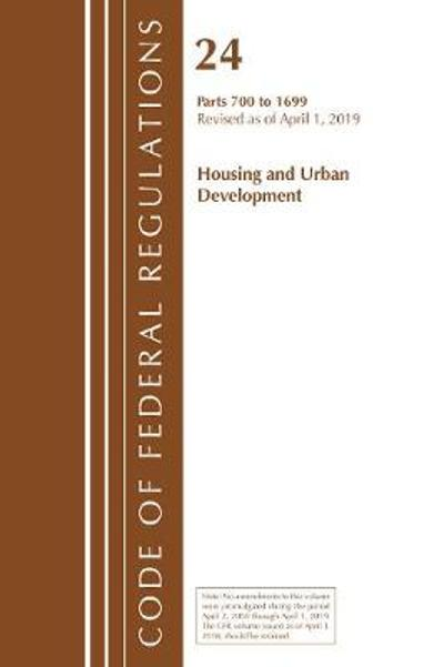 Code of Federal Regulations, Title 24 Housing and Urban Development 700-1699, Revised as of April 1, 2019 - Office Of The Federal Register (U.S.)