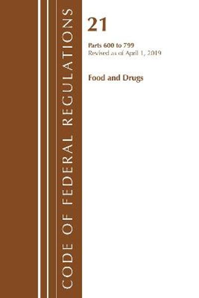 Code of Federal Regulations, Title 21 Food and Drugs 600-799, Revised as of April 1, 2019 - Office Of The Federal Register (U.S.)