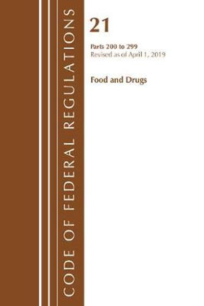 Code of Federal Regulations, Title 21 Food and Drugs 200-299, Revised as of April 1, 2019 - Office Of The Federal Register (U.S.)