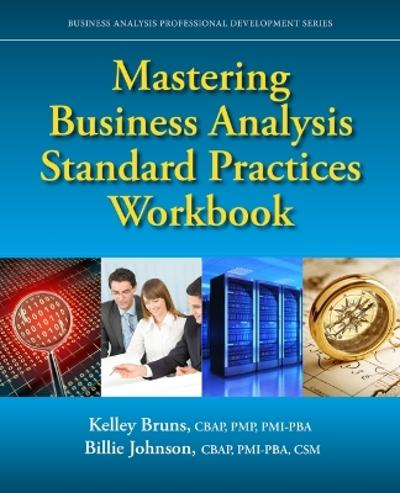 Mastering Business Analysis Standard Practices Workbook - Kelley Bruns