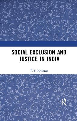 Social Exclusion and Justice in India - P. S. Krishnan
