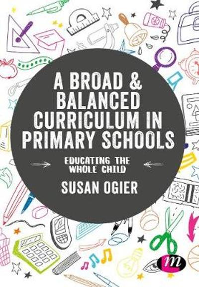 A Broad and Balanced Curriculum in Primary Schools - Susan Ogier
