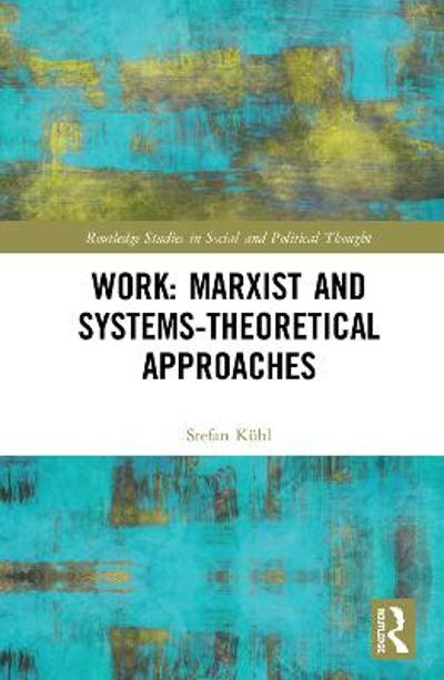 Work: Marxist and Systems-Theoretical Approaches - Stefan Kuhl