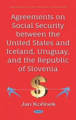 Agreements on Social Security between the United States and Iceland, Uruguay, and the Republic of Slovenia - Jan Korinek