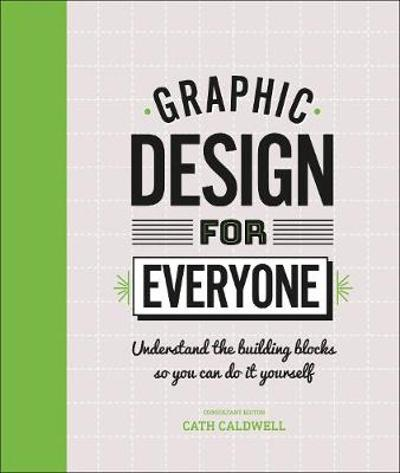 Graphic Design For Everyone - Cath Caldwell