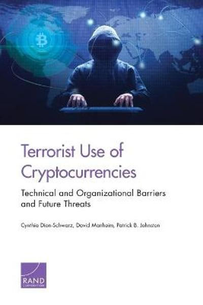 Terrorist Use of Cryptocurrencies - Cynthia Dion-Schwarz