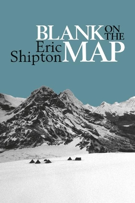 Blank on the Map - Eric Shipton