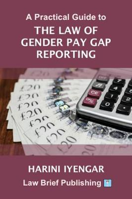 A Practical Guide to the Law of Gender Pay Gap Reporting - Harini Iyengar