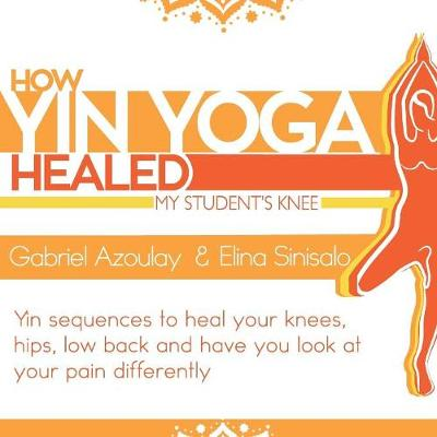 How Yin Yoga Healed My Student's Knee - Gabriel Azoulay