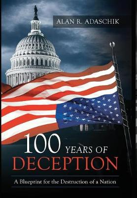 100 Years of Deception - Alan R Adaschik