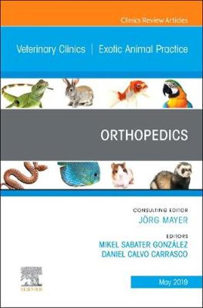 Orthopedics, An Issue of Veterinary Clinics of North America: Exotic Animal Practice - Mikel Sabater Gonzalez