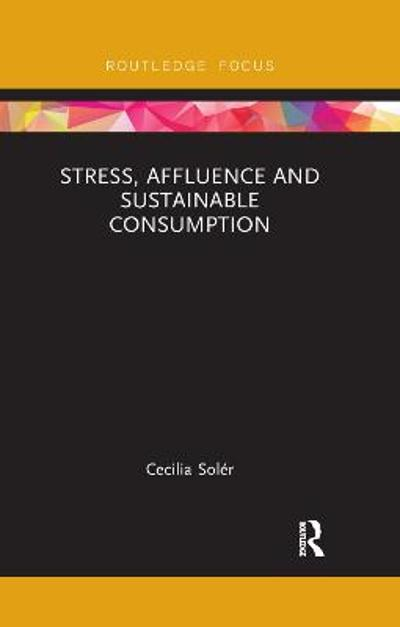 Stress, Affluence and Sustainable Consumption - Cecilia Soler