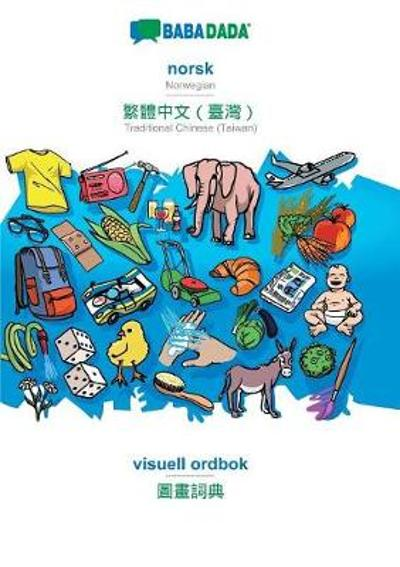 Babadada, Norsk - Traditional Chinese (Taiwan) (in Chinese Script), Visuell Ordbok - Visual Dictionary (in Chinese Script) - Babadada Gmbh