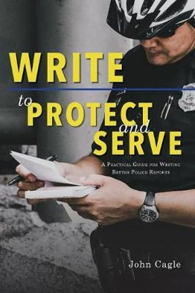 Write to Protect and Serve - John Cagle