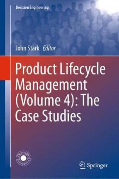 Product Lifecycle Management (Volume 4): The Case Studies - John Stark