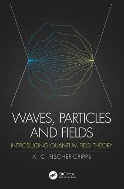 Waves, Particles and Fields - Anthony C. Fischer-Cripps