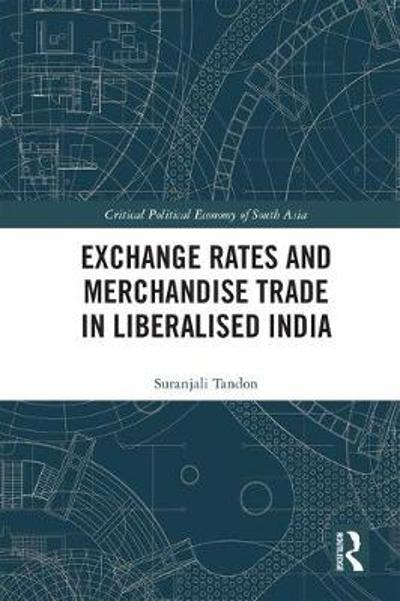 Exchange Rates and Merchandise Trade in Liberalised India - Suranjali Tandon