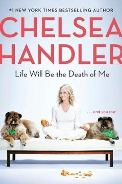 Life Will Be the Death of Me - Chelsea Handler