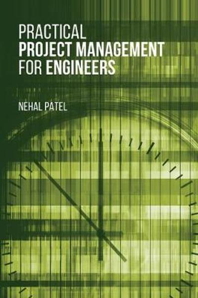 Practical Project Management for Engineers - Nehal Patel