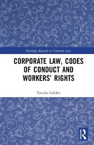 Corporate Law, Codes of Conduct and Workers' Rights - Vanisha H. Sukdeo