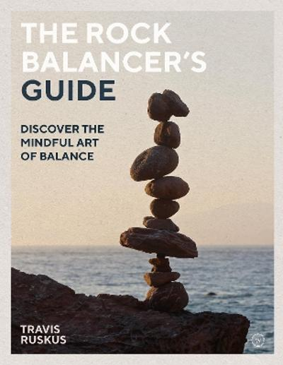 The Rock Balancer's Guide - Travis Ruskus
