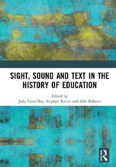 Sight, Sound and Text in the History of Education - Jody Crutchley