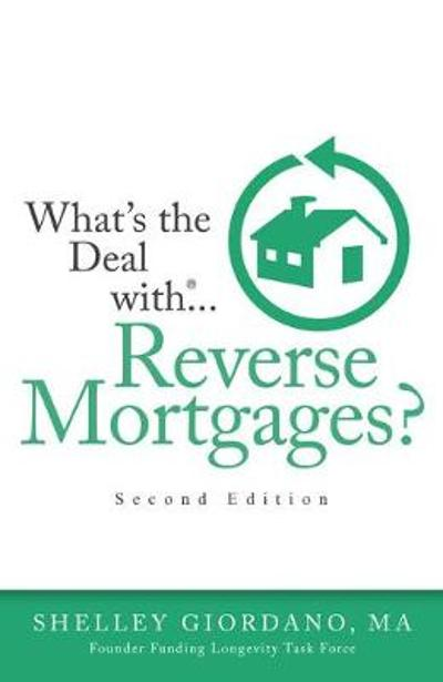 What's The Deal With Reverse Mortgages? - Shelley Giordano