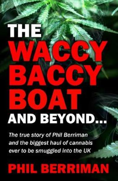 The Waccy Baccy Boat And Beyond - Phil Berriman