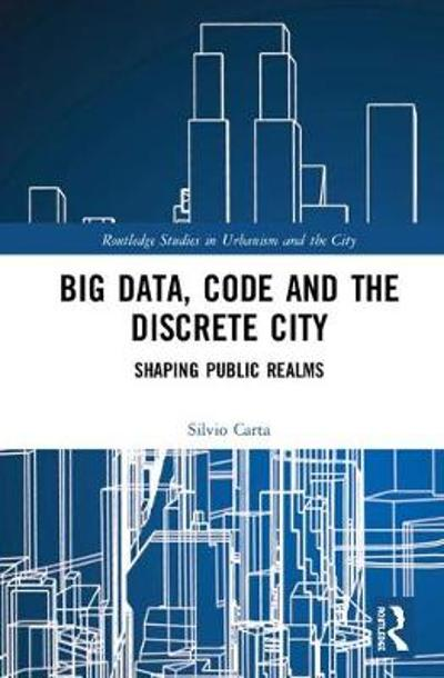Big Data, Code and the Discrete City - Silvio Carta