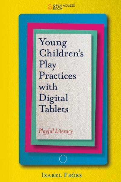 Young Children's Play Practices with Digital Tablets - Isabel Froes
