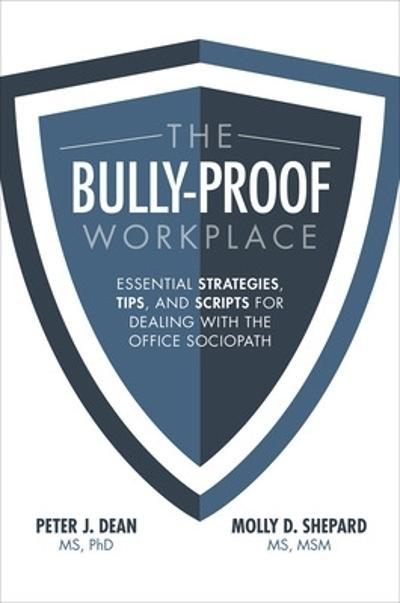 The Bully-Proof Workplace: Essential Strategies, Tips, and Scripts for Dealing with the Office Sociopath - Peter Dean