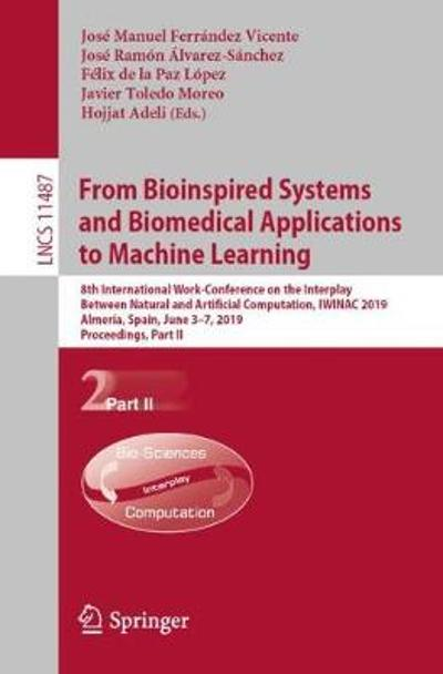 From Bioinspired Systems and Biomedical Applications to Machine Learning - Jose Manuel Ferrandez Vicente